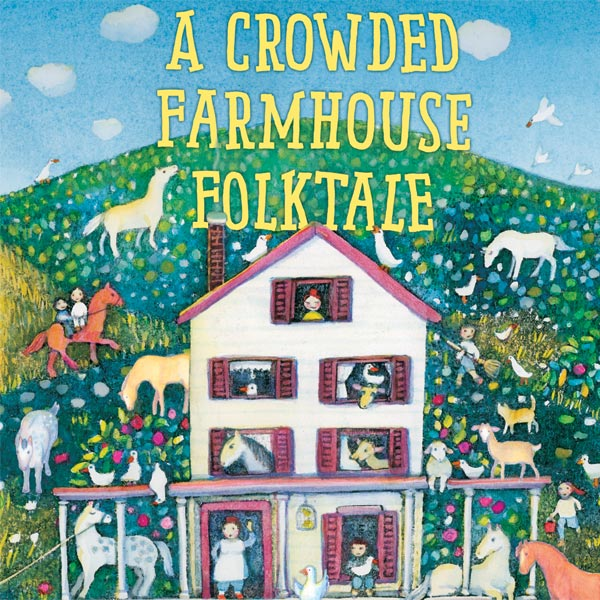 A Crowded Farmhouse Folktale by Karen Rostoker-Gruber