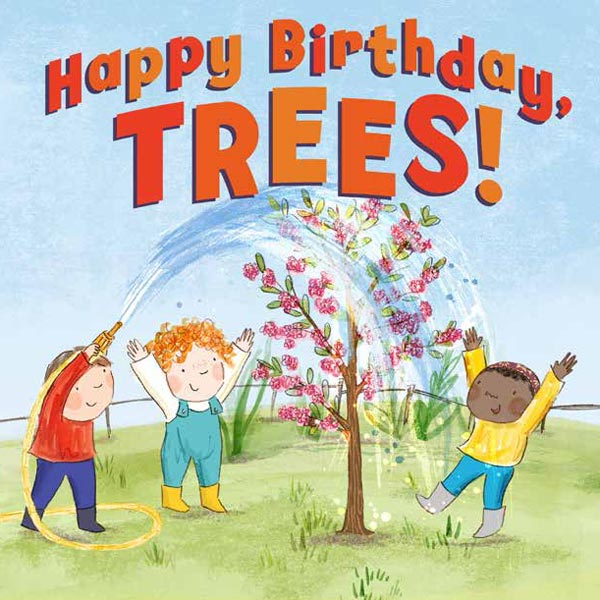 Happy Birthday, Trees! by Karen Rostoker-Gruber